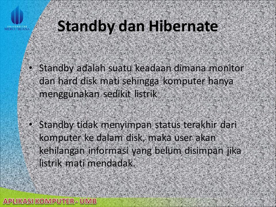 Standby dan Hibernate Standby adalah suatu keadaan dimana monitor dan hard disk mati sehingga komputer hanya menggunakan sedikit listrik.
