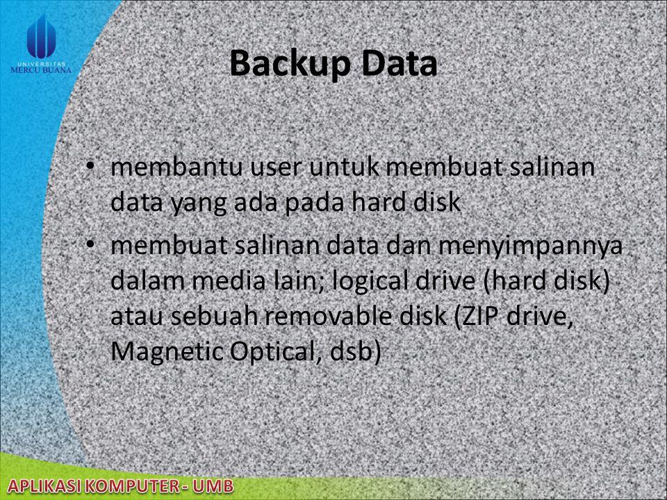 Backup Data membantu user untuk membuat salinan data yang ada pada hard disk.