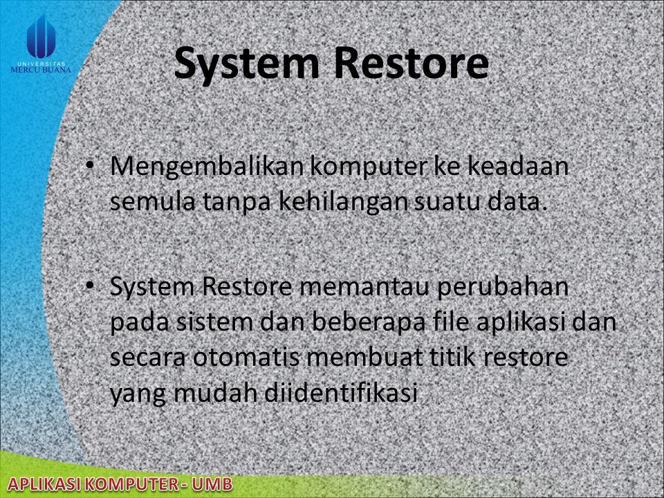System Restore Mengembalikan komputer ke keadaan semula tanpa kehilangan suatu data.