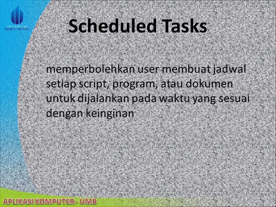 Scheduled Tasks memperbolehkan user membuat jadwal setiap script, program, atau dokumen untuk dijalankan pada waktu yang sesuai dengan keinginan.