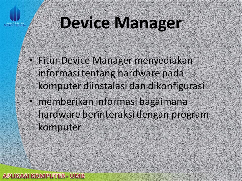 Device Manager Fitur Device Manager menyediakan informasi tentang hardware pada komputer diinstalasi dan dikonfigurasi.