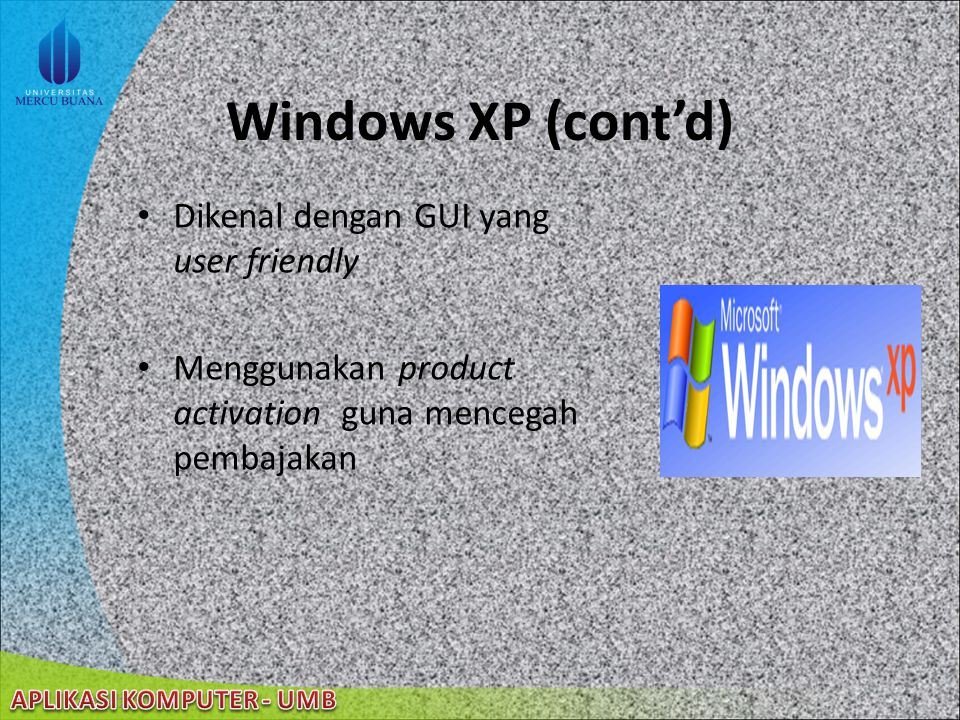 Windows XP (cont'd) Dikenal dengan GUI yang user friendly