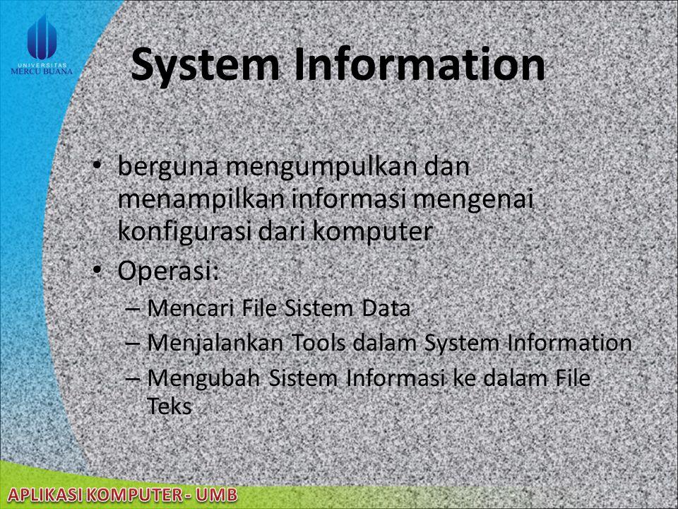 System Information berguna mengumpulkan dan menampilkan informasi mengenai konfigurasi dari komputer.