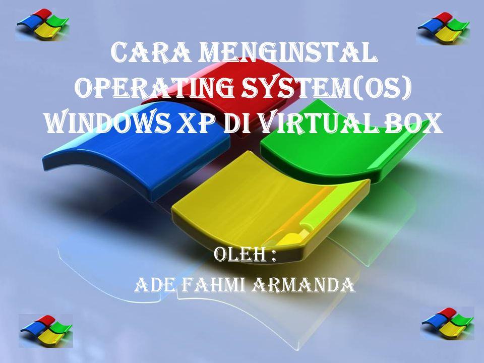 Cara Menginstal Operating System(OS) Windows Xp di Virtual Box