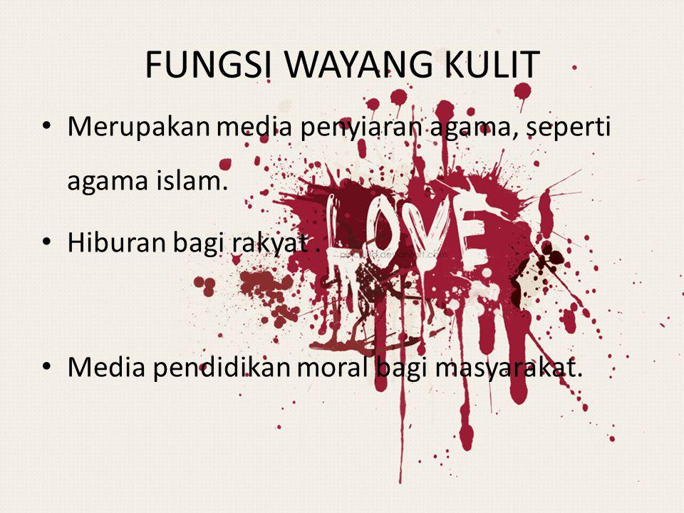 FUNGSI WAYANG KULIT Merupakan media penyiaran agama, seperti agama islam.