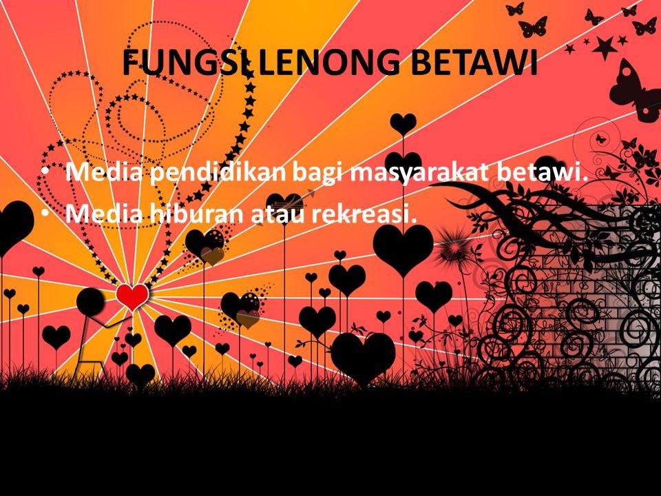 FUNGSI LENONG BETAWI Media pendidikan bagi masyarakat betawi.