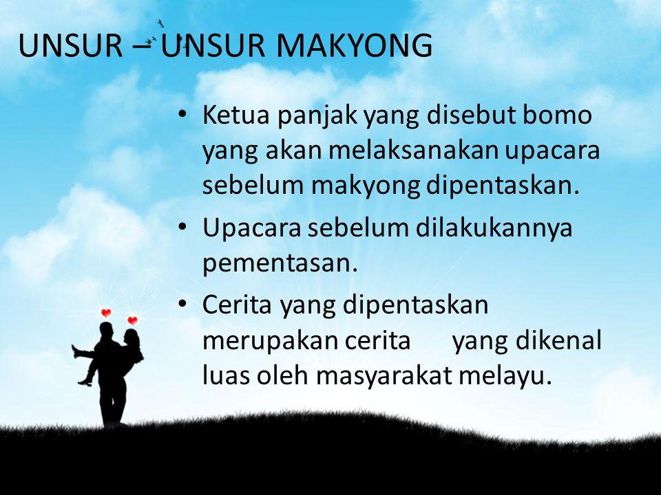 UNSUR – UNSUR MAKYONG Ketua panjak yang disebut bomo yang akan melaksanakan upacara sebelum makyong dipentaskan.
