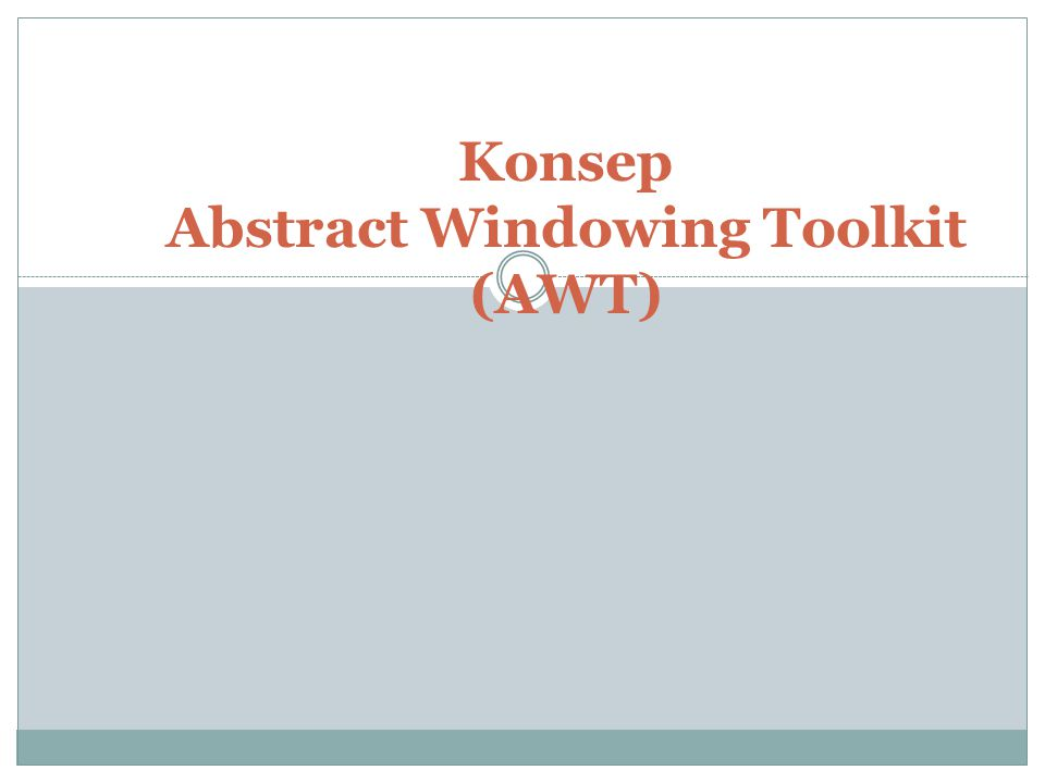 Konsep Abstract Windowing Toolkit (AWT)
