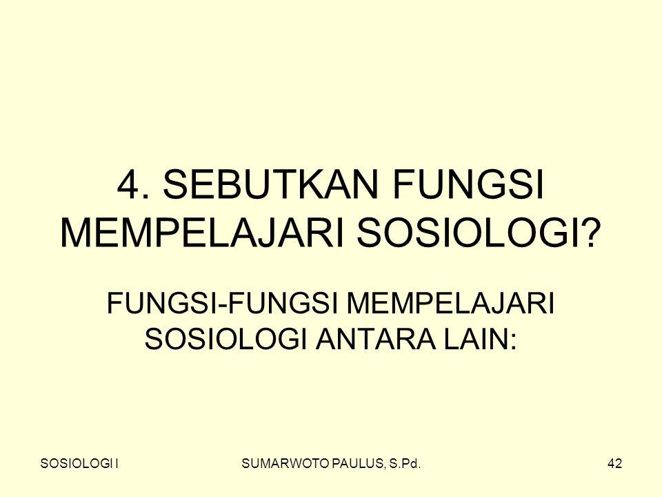 4. SEBUTKAN FUNGSI MEMPELAJARI SOSIOLOGI
