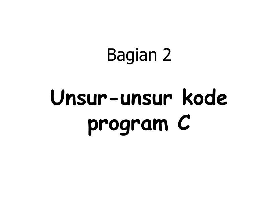 Bagian 2 Unsur-unsur kode program C
