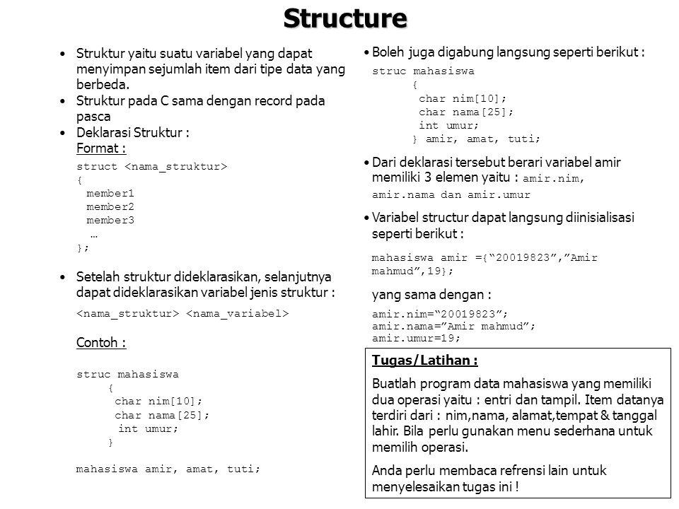 Structure Struktur yaitu suatu variabel yang dapat menyimpan sejumlah item dari tipe data yang berbeda.