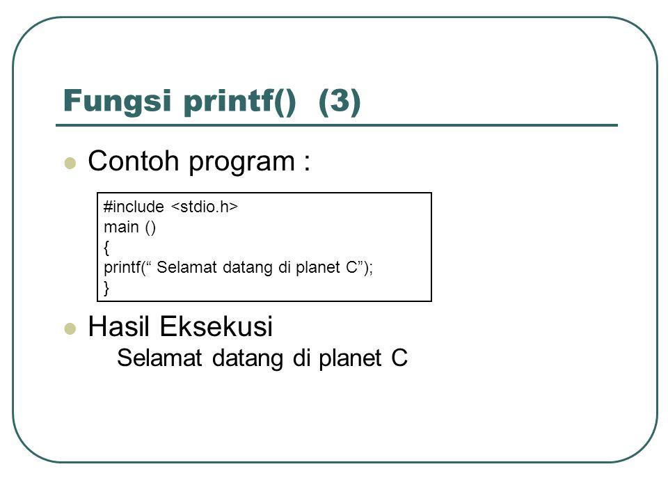 Fungsi printf() (3) Contoh program : Hasil Eksekusi