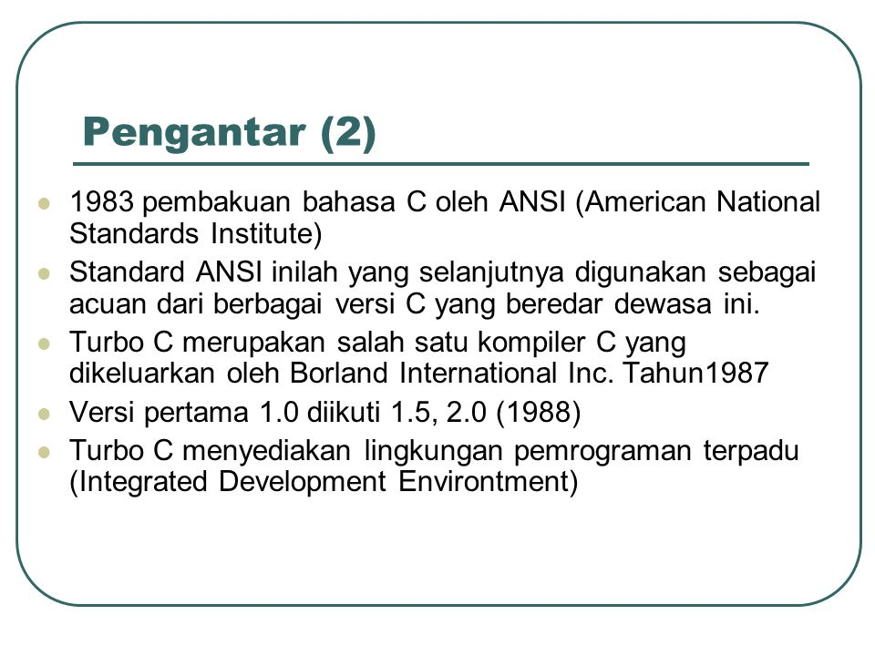Pengantar (2) 1983 pembakuan bahasa C oleh ANSI (American National Standards Institute)
