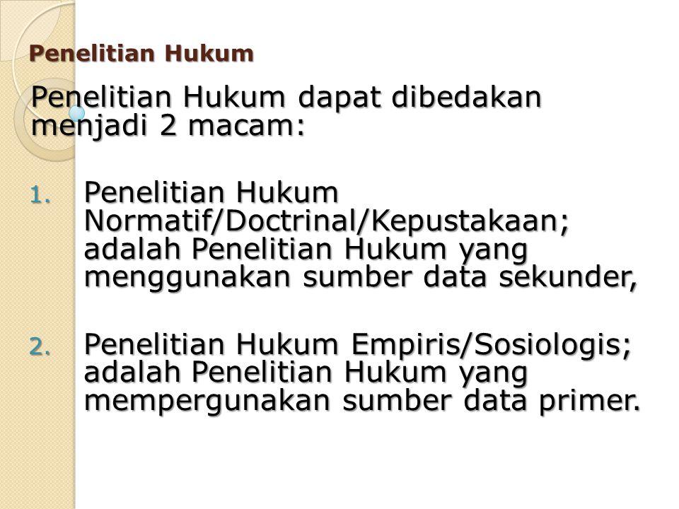 Penelitian Hukum dapat dibedakan menjadi 2 macam: