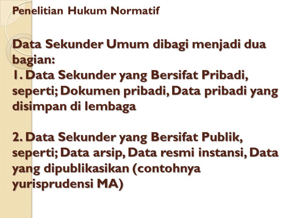 Penelitian Hukum Normatif Data Sekunder Umum dibagi menjadi dua bagian: 1.