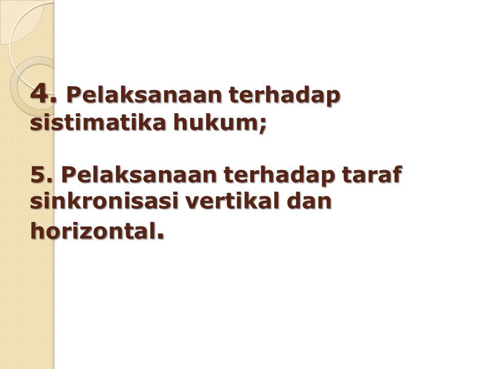 4. Pelaksanaan terhadap sistimatika hukum; 5