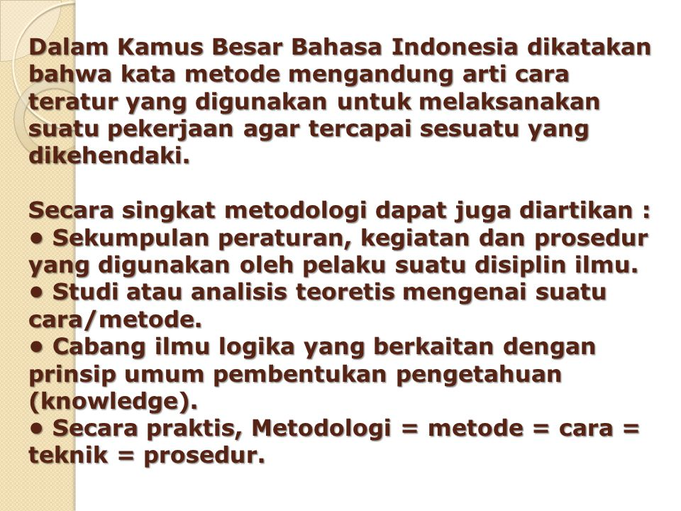 Dalam Kamus Besar Bahasa Indonesia dikatakan bahwa kata metode mengandung arti cara teratur yang digunakan untuk melaksanakan suatu pekerjaan agar tercapai sesuatu yang dikehendaki.