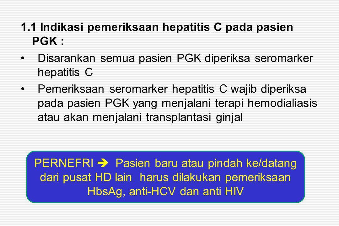 1.1 Indikasi pemeriksaan hepatitis C pada pasien PGK :
