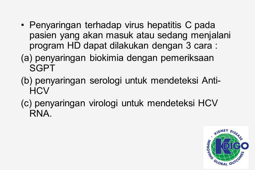Penyaringan terhadap virus hepatitis C pada pasien yang akan masuk atau sedang menjalani program HD dapat dilakukan dengan 3 cara :