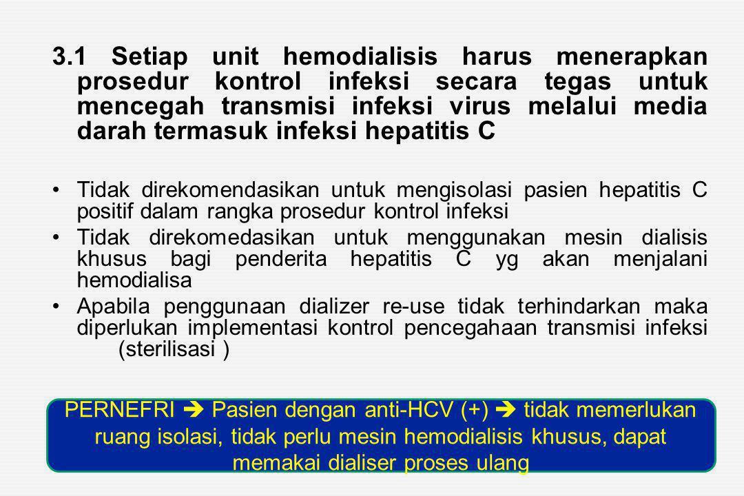 3.1 Setiap unit hemodialisis harus menerapkan prosedur kontrol infeksi secara tegas untuk mencegah transmisi infeksi virus melalui media darah termasuk infeksi hepatitis C