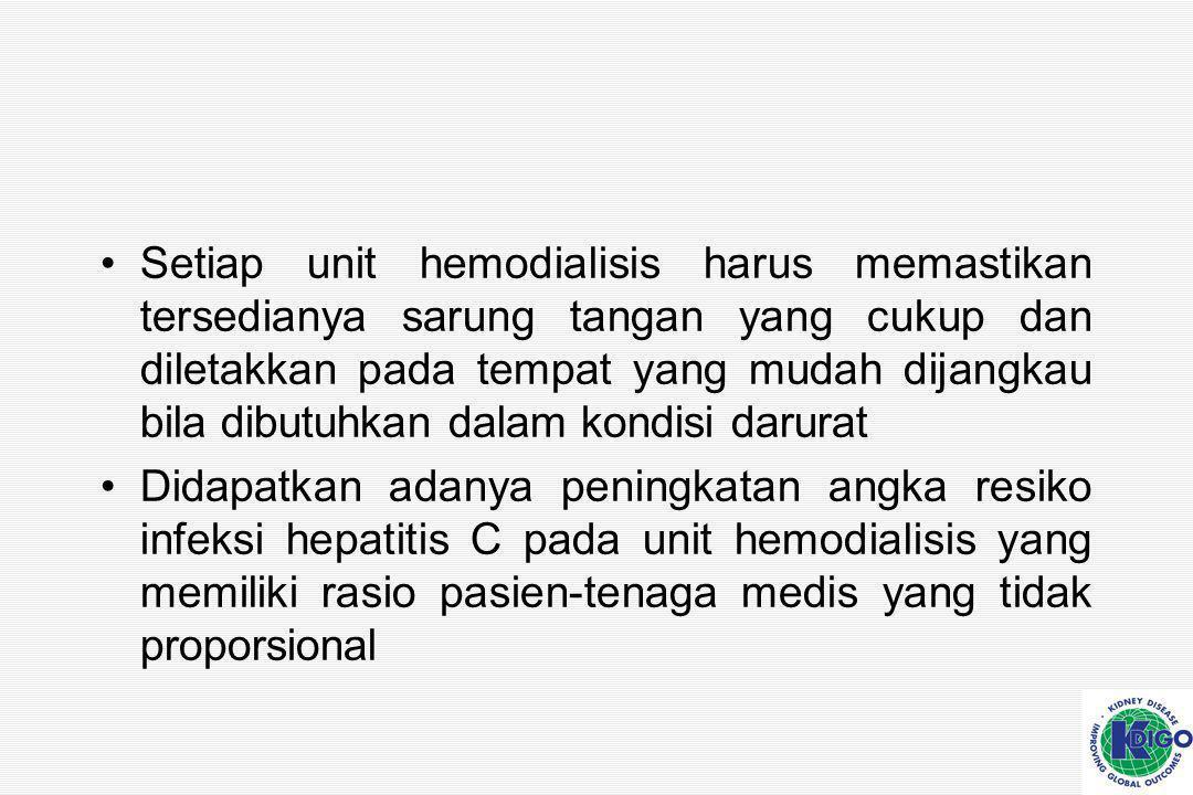 Setiap unit hemodialisis harus memastikan tersedianya sarung tangan yang cukup dan diletakkan pada tempat yang mudah dijangkau bila dibutuhkan dalam kondisi darurat