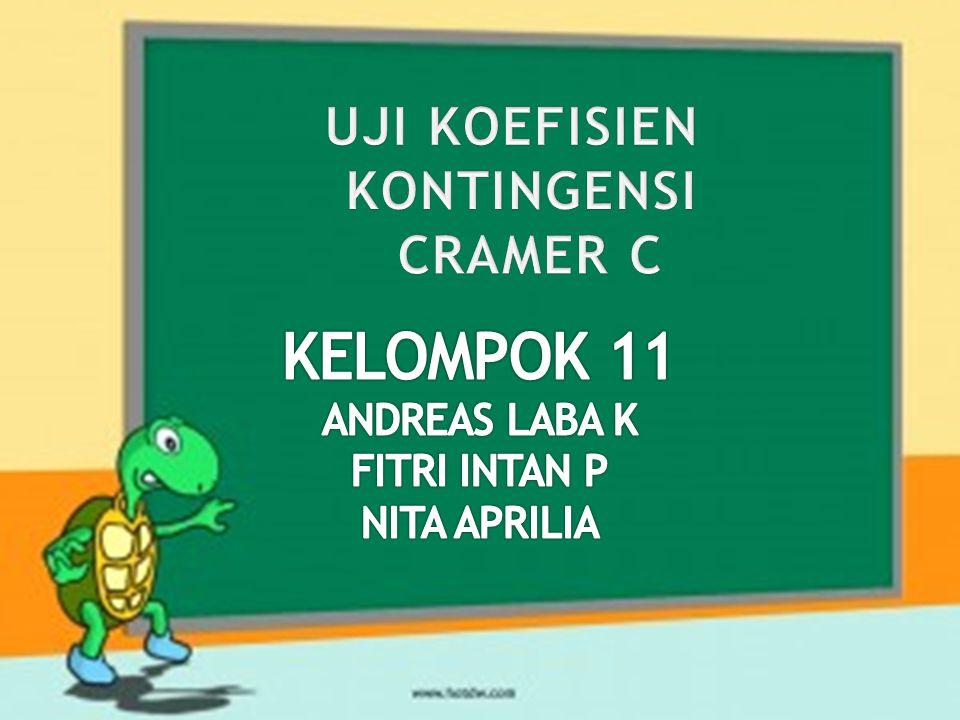 KELOMPOK 11 UJI KOEFISIEN KONTINGENSI CRAMER C ANDREAS LABA K