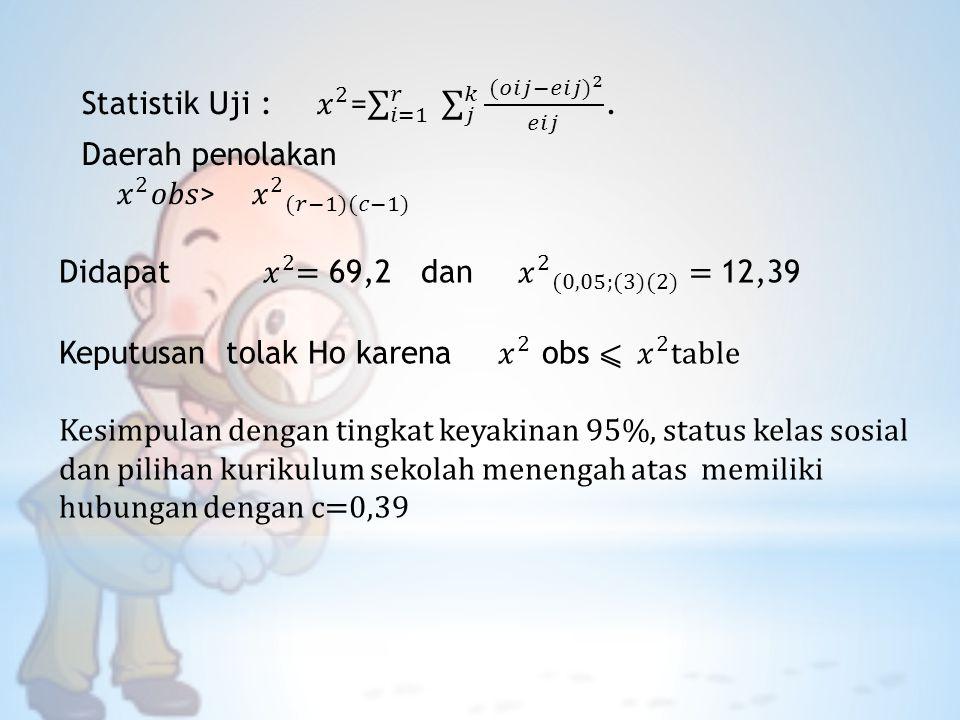 Statistik Uji : 𝑥 2 = 𝑖=1 𝑟 𝑗 𝑘 (𝑜𝑖𝑗−𝑒𝑖𝑗) 2 𝑒𝑖𝑗 .