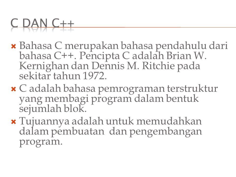C dan C++ Bahasa C merupakan bahasa pendahulu dari bahasa C++. Pencipta C adalah Brian W. Kernighan dan Dennis M. Ritchie pada sekitar tahun 1972.