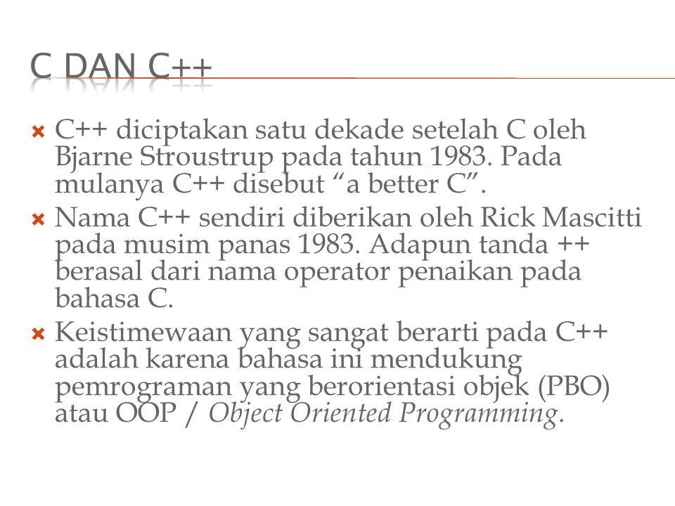 C dan C++ C++ diciptakan satu dekade setelah C oleh Bjarne Stroustrup pada tahun 1983. Pada mulanya C++ disebut a better C .