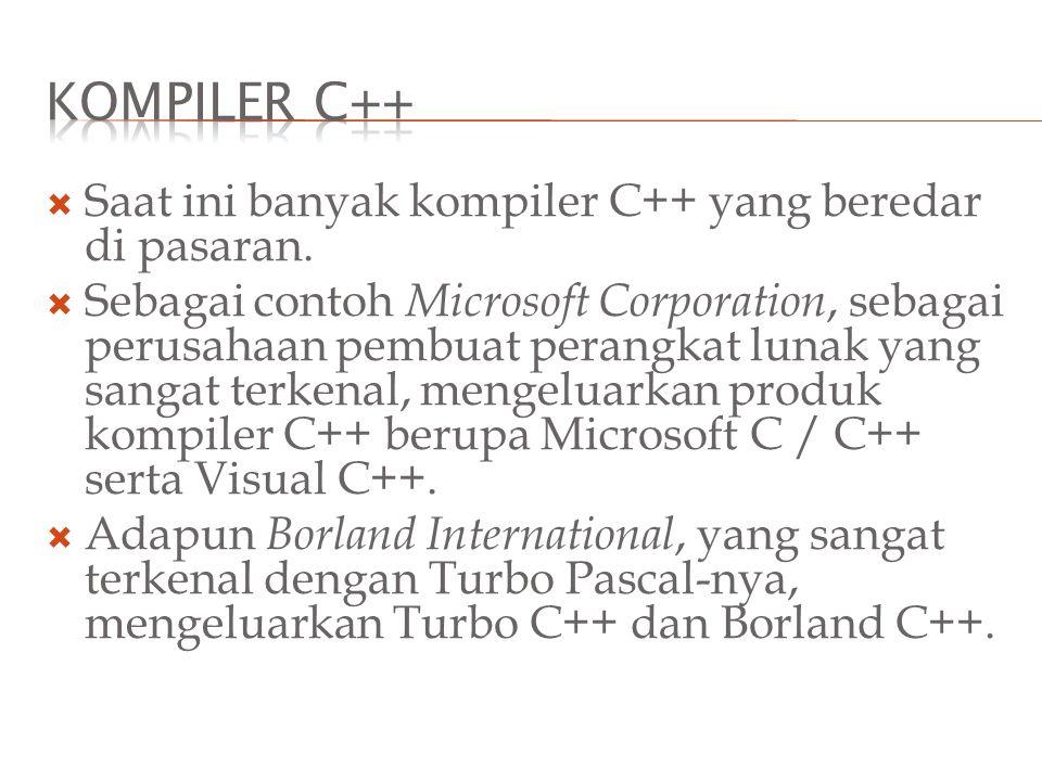 Kompiler C++ Saat ini banyak kompiler C++ yang beredar di pasaran.