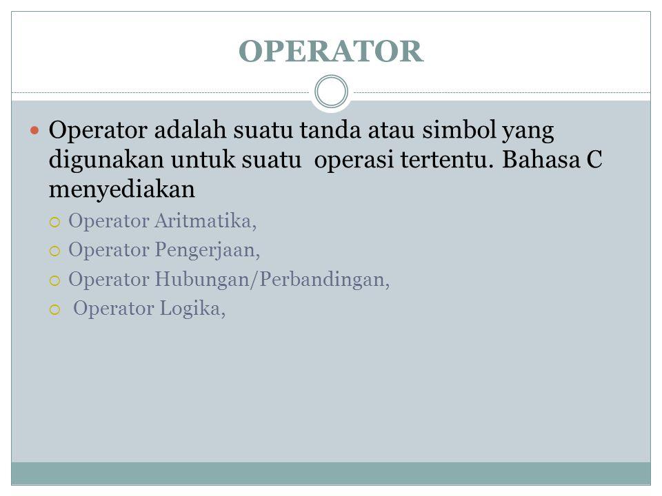 OPERATOR Operator adalah suatu tanda atau simbol yang digunakan untuk suatu operasi tertentu. Bahasa C menyediakan.