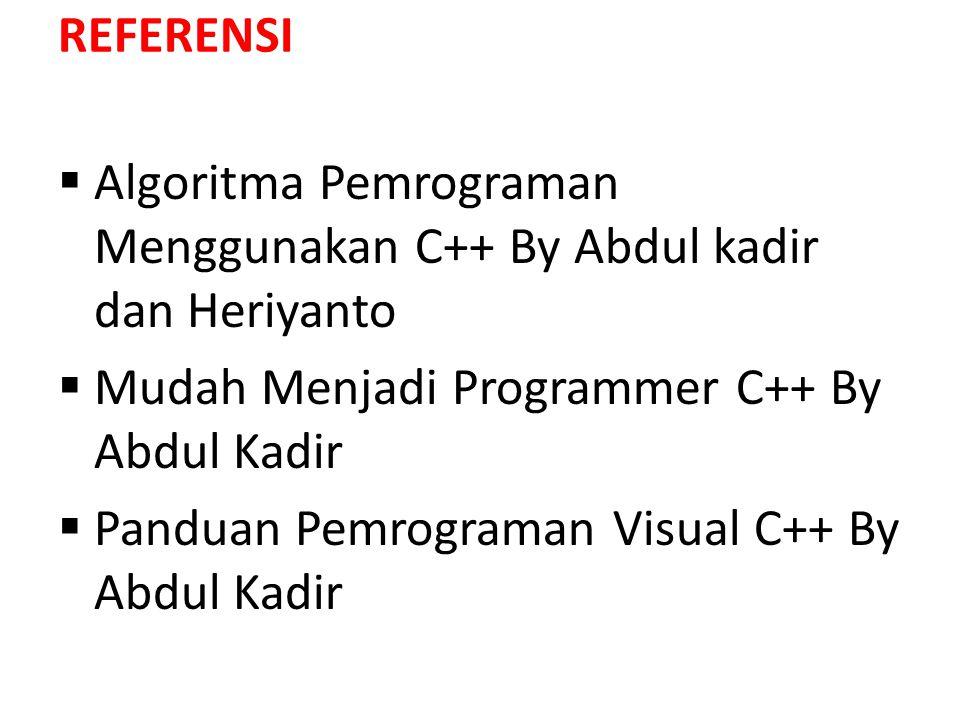 REFERENSI Algoritma Pemrograman Menggunakan C++ By Abdul kadir dan Heriyanto. Mudah Menjadi Programmer C++ By Abdul Kadir.
