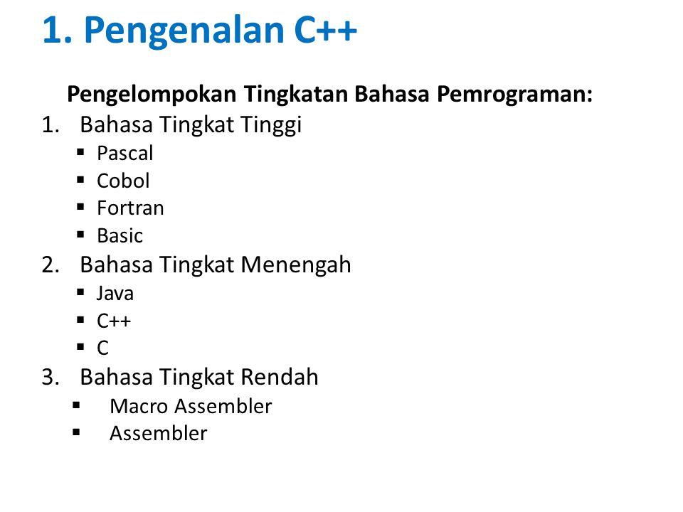 1. Pengenalan C++ Pengelompokan Tingkatan Bahasa Pemrograman: