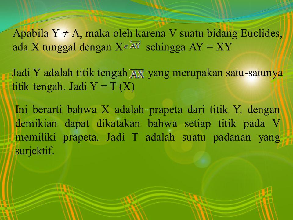 Apabila Y ≠ A, maka oleh karena V suatu bidang Euclides, ada X tunggal dengan X sehingga AY = XY