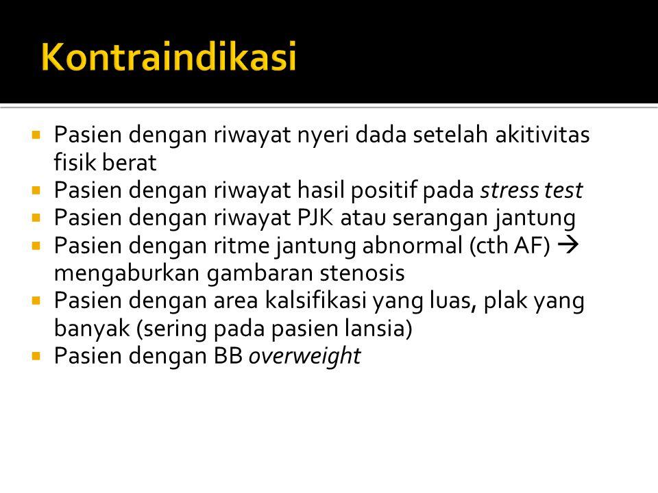 Kontraindikasi Pasien dengan riwayat nyeri dada setelah akitivitas fisik berat. Pasien dengan riwayat hasil positif pada stress test.