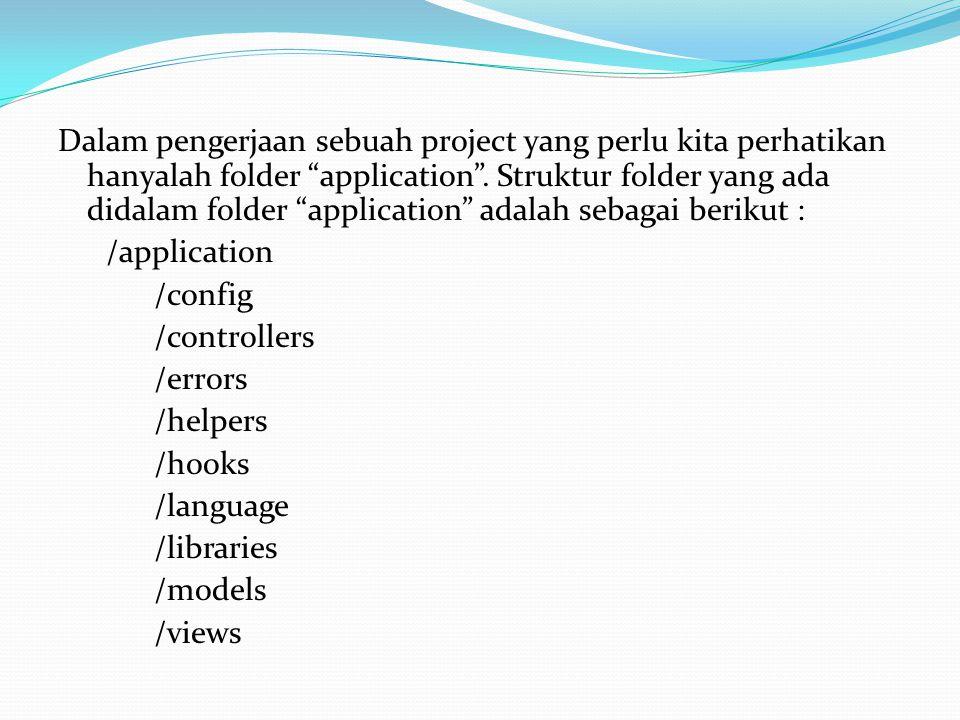 Dalam pengerjaan sebuah project yang perlu kita perhatikan hanyalah folder application .