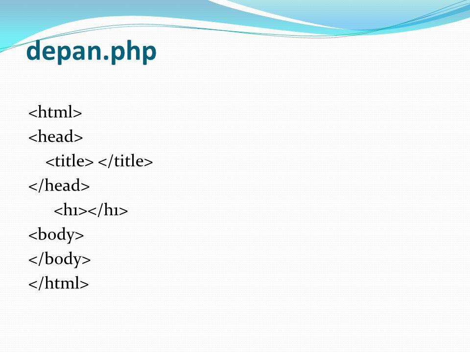 depan.php <html> <head> <title> </title> </head> <h1></h1> <body> </body> </html>