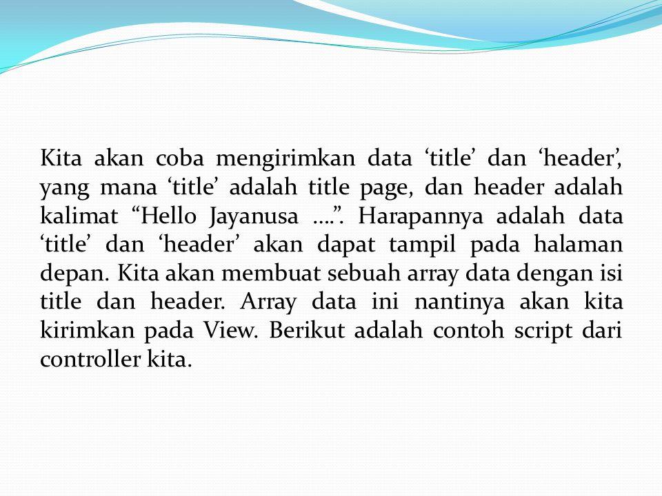 Kita akan coba mengirimkan data 'title' dan 'header', yang mana 'title' adalah title page, dan header adalah kalimat Hello Jayanusa …. .