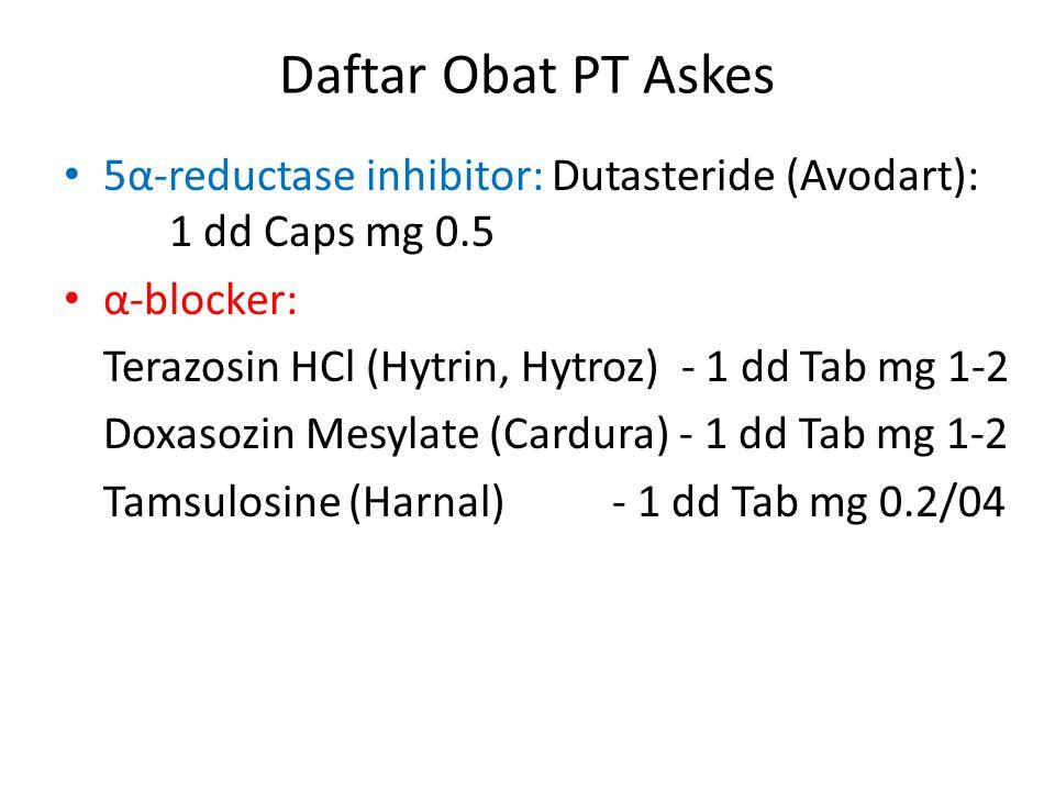Daftar Obat PT Askes 5α-reductase inhibitor: Dutasteride (Avodart): 1 dd Caps mg 0.5. α-blocker: Terazosin HCl (Hytrin, Hytroz) - 1 dd Tab mg 1-2.
