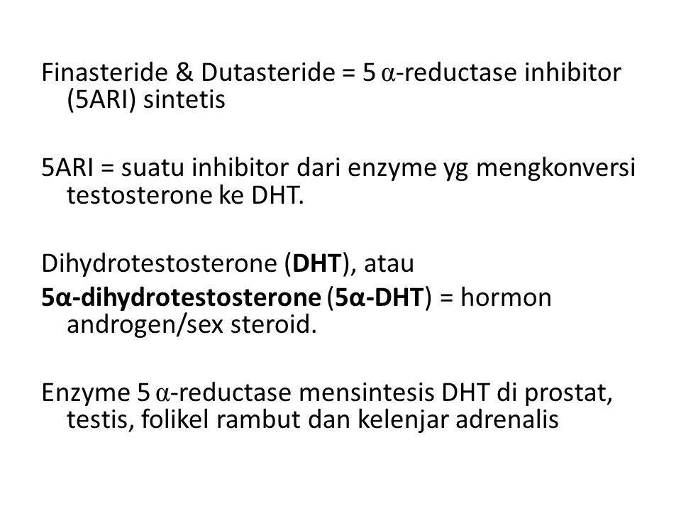 Finasteride & Dutasteride = 5 α-reductase inhibitor (5ARI) sintetis 5ARI = suatu inhibitor dari enzyme yg mengkonversi testosterone ke DHT.