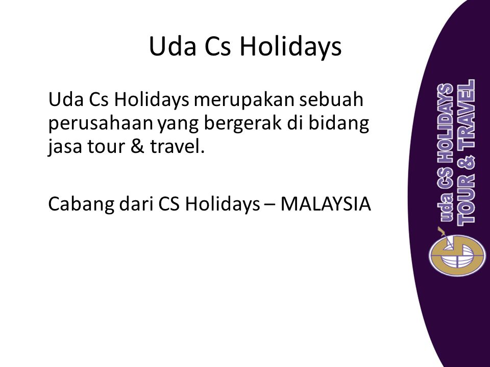 Uda Cs Holidays Uda Cs Holidays merupakan sebuah perusahaan yang bergerak di bidang jasa tour & travel.