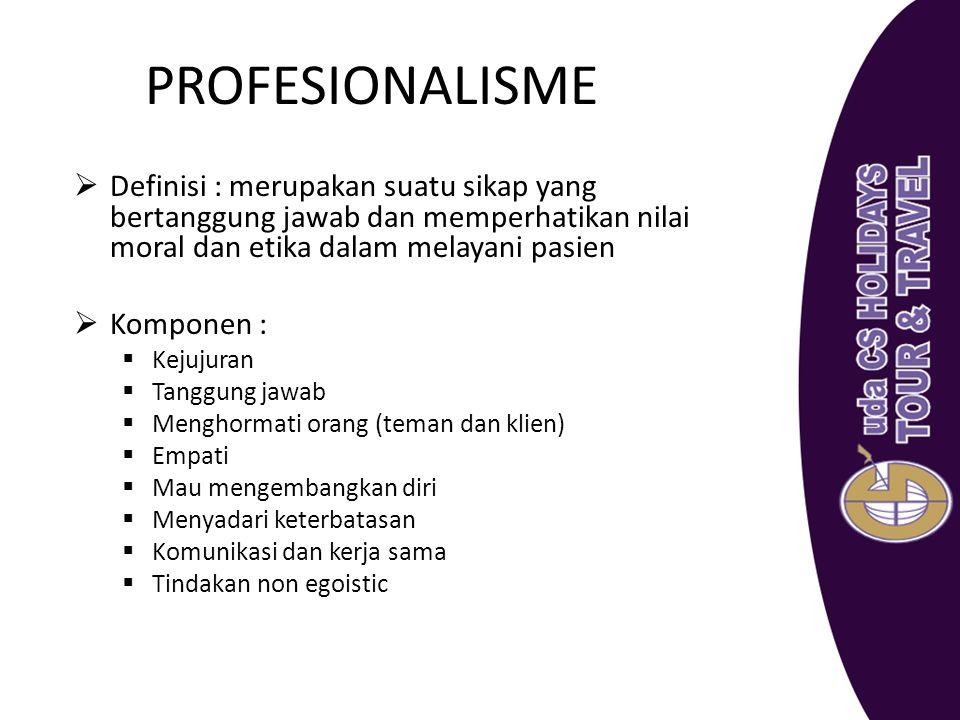 PROFESIONALISME Definisi : merupakan suatu sikap yang bertanggung jawab dan memperhatikan nilai moral dan etika dalam melayani pasien.