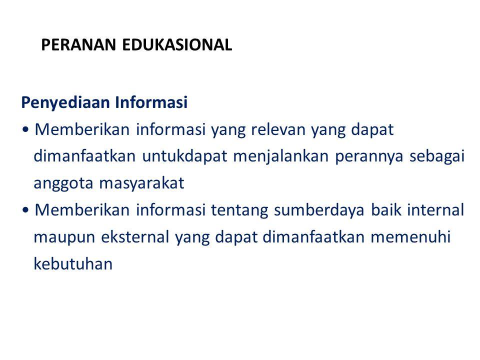 PERANAN EDUKASIONAL Penyediaan Informasi. Memberikan informasi yang relevan yang dapat. dimanfaatkan untukdapat menjalankan perannya sebagai.