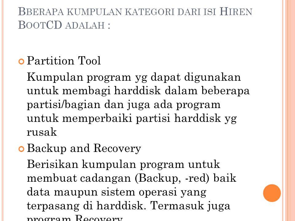 Bberapa kumpulan kategori dari isi Hiren BootCD adalah :
