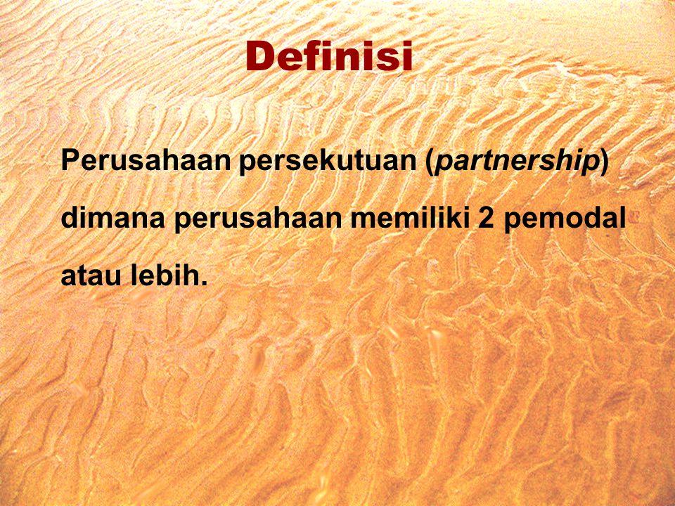 Definisi Perusahaan persekutuan (partnership) dimana perusahaan memiliki 2 pemodal atau lebih.