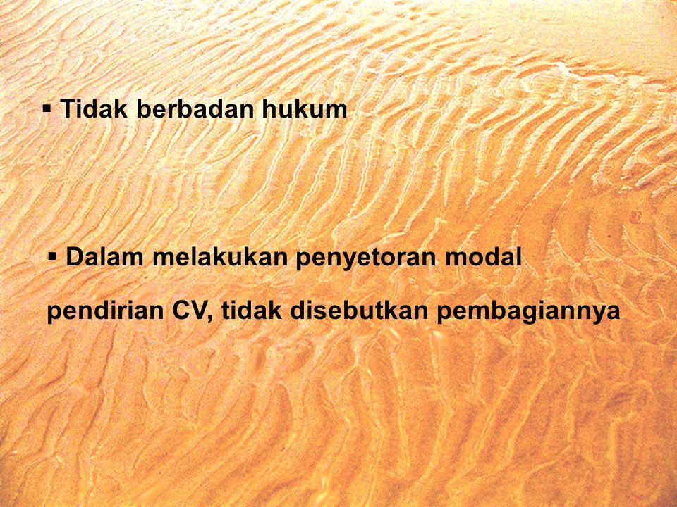 Tidak berbadan hukum Dalam melakukan penyetoran modal pendirian CV, tidak disebutkan pembagiannya
