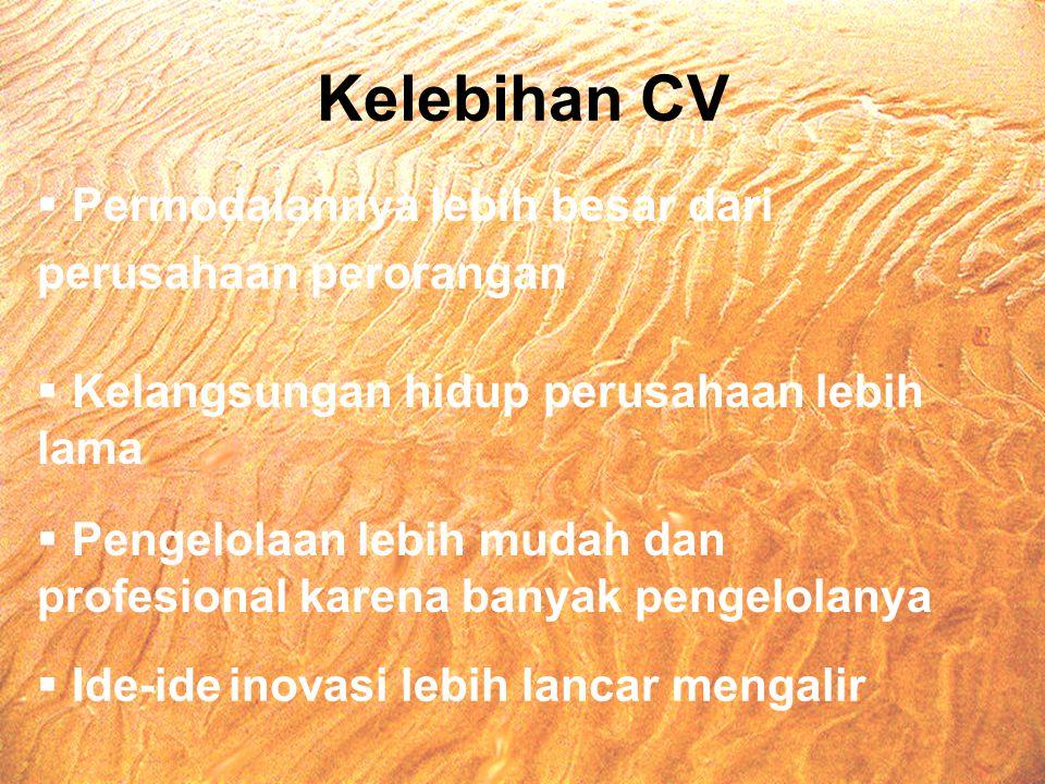 Kelebihan CV Permodalannya lebih besar dari perusahaan perorangan