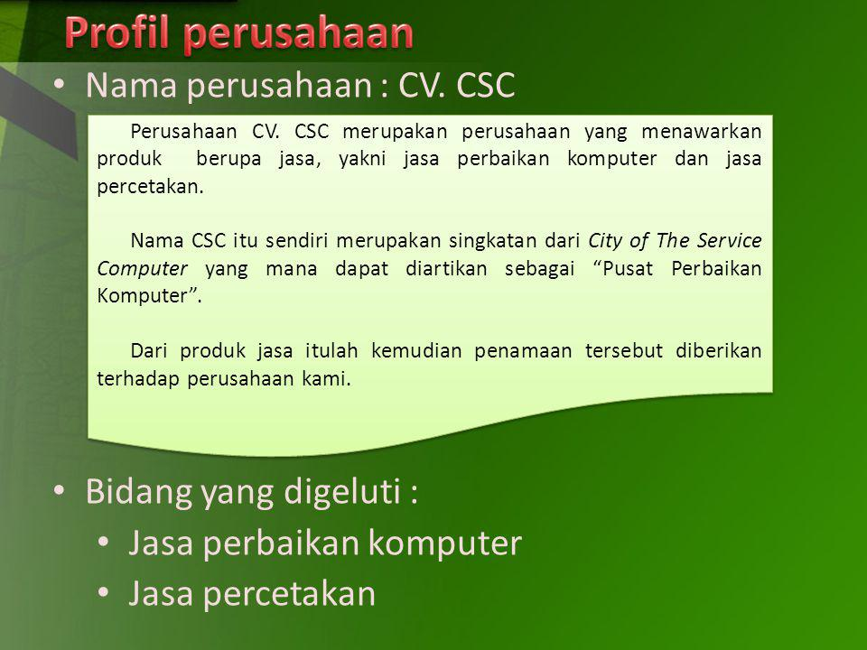 Profil perusahaan Nama perusahaan : CV. CSC Bidang yang digeluti :