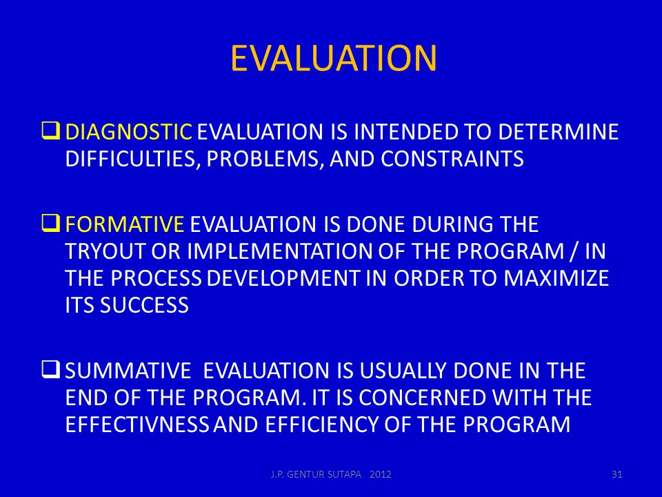 EVALUATION DIAGNOSTIC EVALUATION IS INTENDED TO DETERMINE DIFFICULTIES, PROBLEMS, AND CONSTRAINTS.