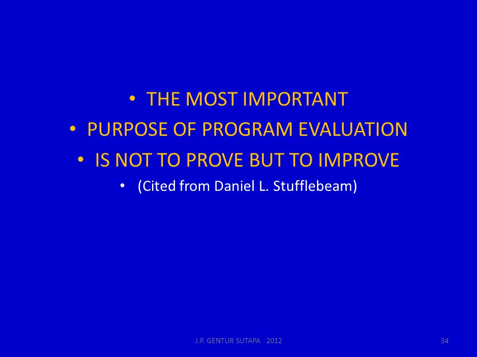 PURPOSE OF PROGRAM EVALUATION IS NOT TO PROVE BUT TO IMPROVE